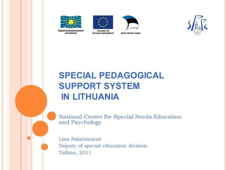 SPECIAL PEDAGOGICAL SUPPORT SYSTEM IN LITHUANIA National Center for Special Needs Education and Psychology Lina Palačionienė Deputy of special education.