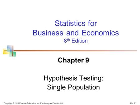 Copyright © 2013 Pearson Education, Inc. Publishing as Prentice Hall Statistics for Business and Economics 8 th Edition Chapter 9 Hypothesis Testing: Single.