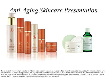 Anti-Aging Skincare Presentation These materials have been produced by an Arbonne Independent Consultant and are not official materials prepared or provided.