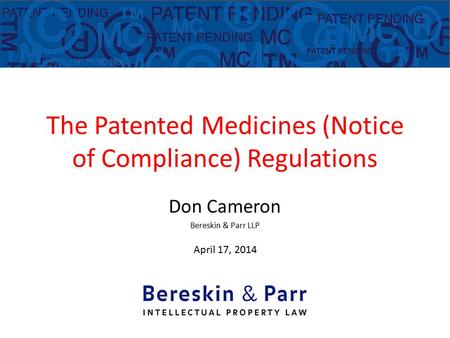 The Patented Medicines (Notice of Compliance) Regulations Don Cameron Bereskin & Parr LLP April 17, 2014.