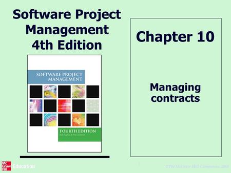 © The McGraw-Hill Companies, 2005 1 Software Project Management 4th Edition Managing contracts Chapter 10.