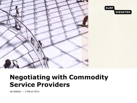 Jan Bakker – 1 March 2011 Negotiating with Commodity Service Providers.