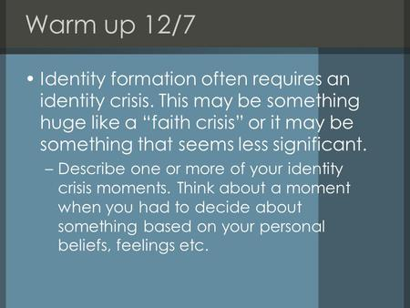 "Warm up 12/7 Identity formation often requires an identity crisis. This may be something huge like a ""faith crisis"" or it may be something that seems less."