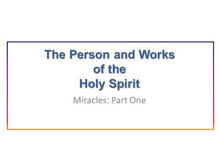 The Person and Works of the Holy Spirit Miracles: Part One.