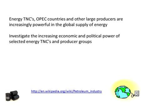 Energy TNC's, OPEC countries and other large producers are increasingly powerful in the global supply of energy Investigate the increasing economic and.