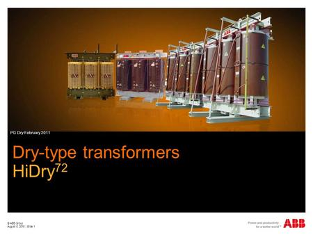Dry-type transformers HiDry 72 PG Dry February 2011 © ABB Group August 5, 2015 | Slide 1.