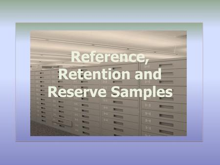 Reference, Retention and Reserve Samples. Definition (1) REFERENCE SAMPLE (EU):  A sample of a batch of starting material, packaging material or finished.
