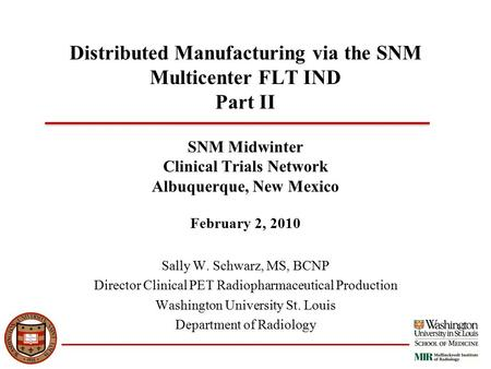 Distributed Manufacturing via the SNM Multicenter FLT IND Part II SNM Midwinter Clinical Trials Network Albuquerque, New Mexico February 2, 2010 Sally.