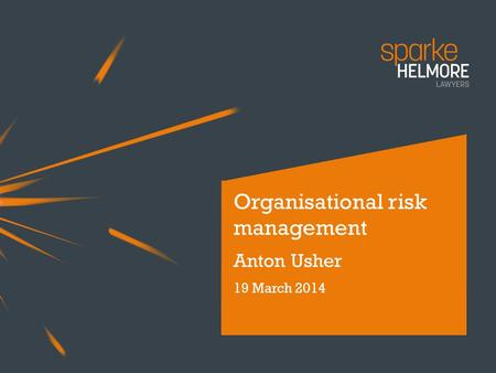 Organisational risk management Anton Usher 19 March 2014.