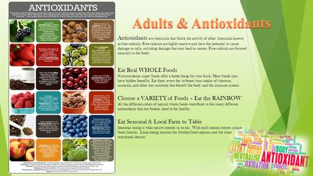 Antioxidants are chemicals that block the activity of other chemicals known as free radicals. Free radicals are highly reactive and have the potential.