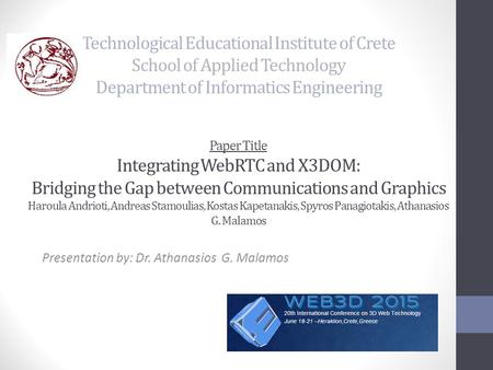 Technological Educational Institute of Crete School of Applied Technology Department of Informatics Engineering Paper Title Integrating WebRTC and X3DOM: