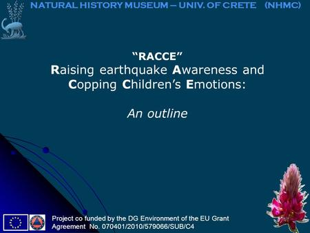 """RACCE"" Raising earthquake Awareness and Copping Children's Emotions: An outline NATURAL HISTORY MUSEUM – UNIV. OF CRETE (NHMC) Project co funded by the."