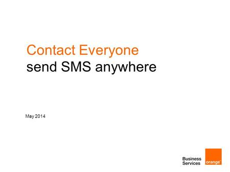 May 2014 Contact Everyone send SMS anywhere. 2 agenda 1.understand the context and key trends 2.communicate via SMS in a cost-effective way 3.use Contact.