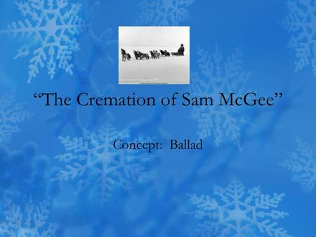 """The Cremation of Sam McGee"""