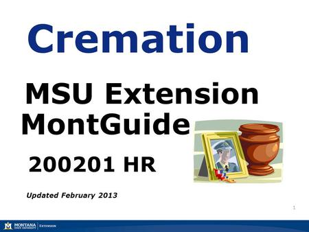 1 Cremation MSU Extension MontGuide 200201 HR Updated February 2013.