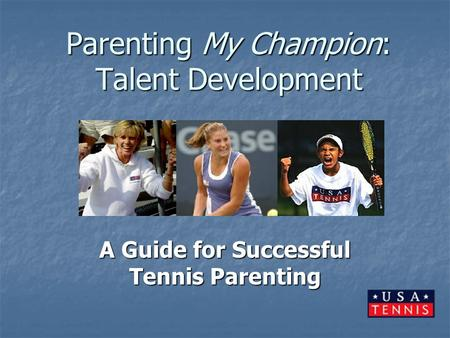 Parenting My Champion: Talent Development A Guide for Successful Tennis Parenting.