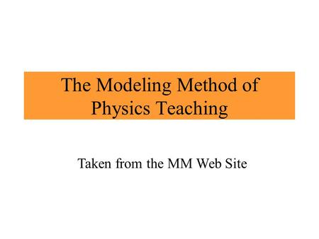 The Modeling Method of Physics Teaching Taken from the MM Web Site.