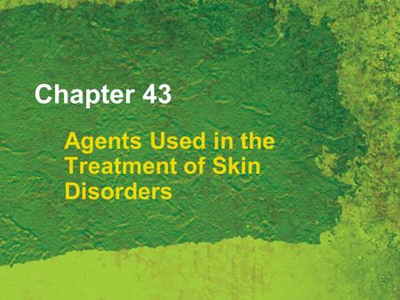 Chapter 43 Agents Used in the Treatment of Skin Disorders.