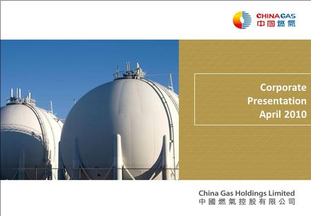 Corporate Presentation April 2010. 2 Table of contents SectionPage 1About China Gas3 2Operational Highlights 1H FY201015 3Financial Highlights 1H FY201022.