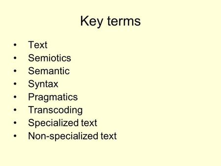 Key terms Text Semiotics Semantic Syntax Pragmatics Transcoding Specialized text Non-specialized text.