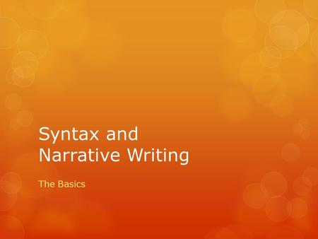 Syntax and Narrative Writing The Basics. As we study Syntax We will also read a short story written by Edgar A. Poe  Poe Background Poe Background 