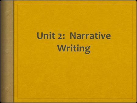 Unit 2: Narrative Writing