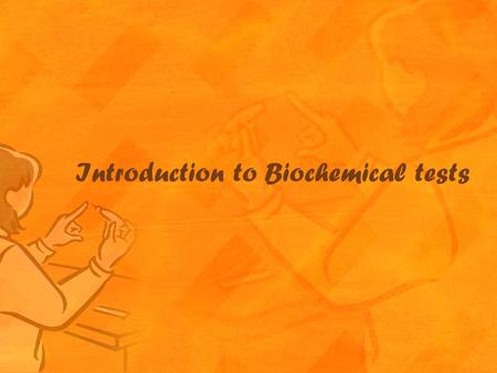 Introduction to Biochemical tests. In the microbiology lab, biochemical test relays on enzymes which is glycoprotein or protein that act as catalyst by.