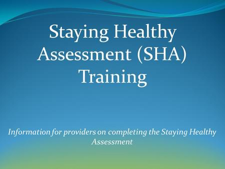 Information for providers on completing the Staying Healthy Assessment Staying Healthy Assessment (SHA) Training.