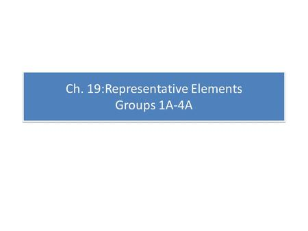 Ch. 19:Representative Elements Groups 1A-4A