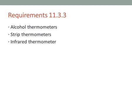 Requirements 11.3.3 Alcohol thermometers Strip thermometers Infrared thermometer.