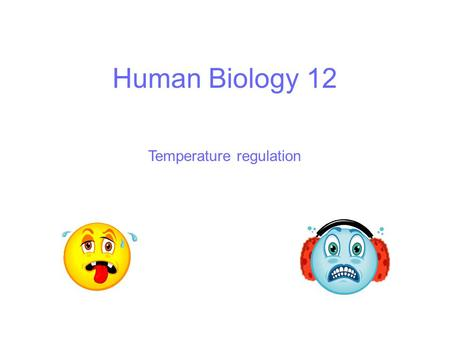 Human Biology 12 Temperature regulation. Metabolism and temperature Metabolism refers to all reactions occurring in the body Metabolic rate refers to.
