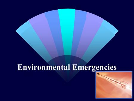 Environmental Emergencies. Heat/Cold Emergencies w Metabolism runs best at 98.6 o F T 0 - Metabolic rates; cell damage.