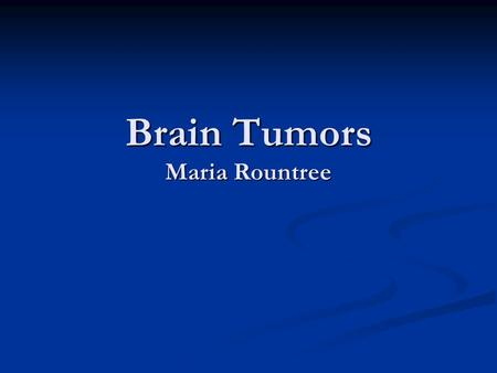Brain Tumors Maria Rountree. Most common types of brain tumors The most common childhood tumors are: The most common childhood tumors are: 1. Astrocytoma.