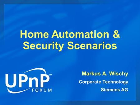 Home Automation & Security Scenarios Markus A. Wischy Corporate Technology Siemens AG.