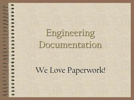Engineering Documentation We Love Paperwork! Introduction Technical Information Systems Technical Information Systems Engineering Operational Guidelines.