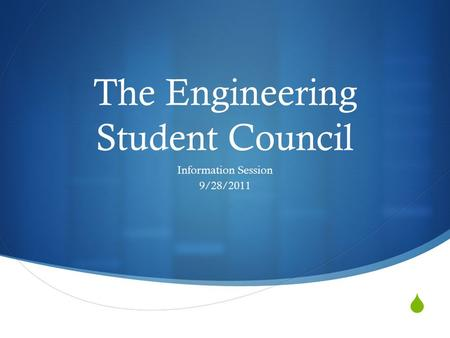  The Engineering Student Council Information Session 9/28/2011.