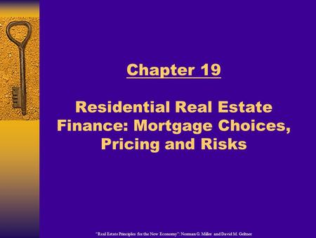 """Real Estate Principles for the New Economy"": Norman G. Miller and David M. Geltner Chapter 19 Residential Real Estate Finance: Mortgage Choices, Pricing."