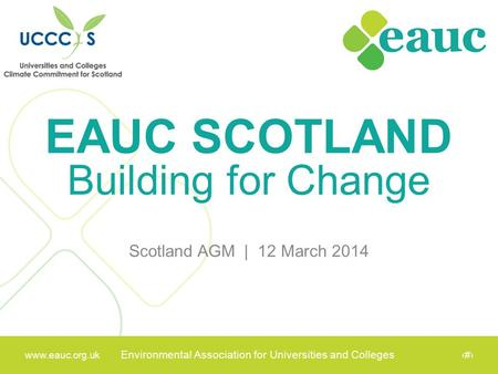 Www.eauc.org.uk Environmental Association for Universities and Colleges www.eauc.org.uk Environmental Association for Universities and Colleges 1 EAUC.