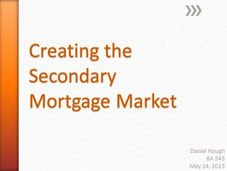 Daniel Hough BA 543 May 14, 2013. Definition: The market for the sale of securities or bonds collateralized by the value of mortgage loans.