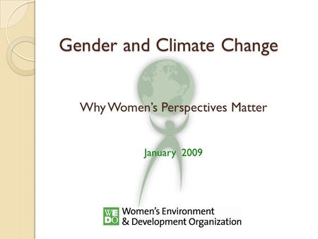 Gender and Climate Change Why Women's Perspectives Matter January 2009.