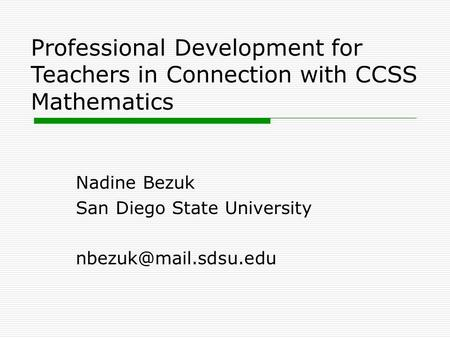 Professional Development for Teachers in Connection with CCSS Mathematics Nadine Bezuk San Diego State University