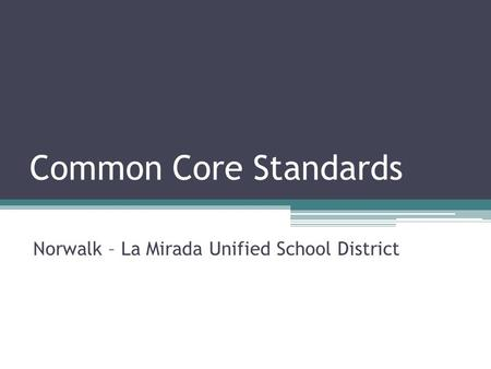 Common Core Standards Norwalk – La Mirada Unified School District.