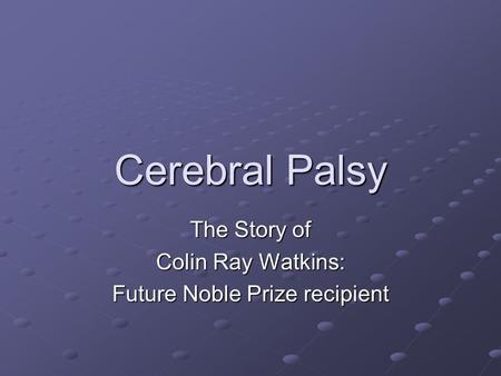 The Story of Colin Ray Watkins: Future Noble Prize recipient