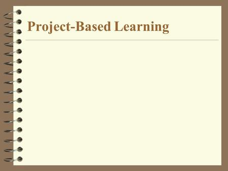 Project-Based Learning. Eight Features of Project- Based Learning 1) Engages students in complex, real-world issues and problems; where possible, the.
