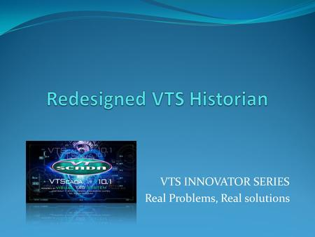 VTS INNOVATOR SERIES Real Problems, Real solutions.