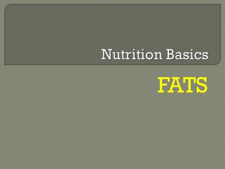 FATS.  Fats: an essential component of the diet needed for: energy vitamin absorption hormone production protection of vital organs  Each gram of fat.