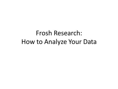 Frosh Research: How to Analyze Your Data. 1. Show your results in a data table. TrialTime to travel 10.0 m, seconds (dependent variable) 1 st bearing.
