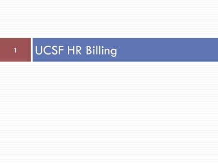 UCSF HR Billing 1. UCSF HR budget overview  Transformed organizational structure under one AVC comprised of five service centers, an academic specialty.