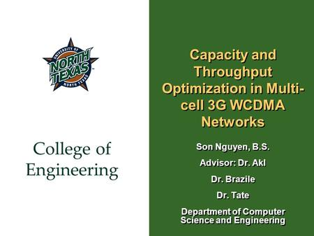 College of Engineering Capacity and Throughput Optimization in Multi- cell 3G WCDMA Networks Son Nguyen, B.S. Advisor: Dr. Akl Dr. Brazile Dr. Tate Department.