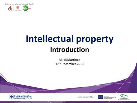 Intellectual property Introduction Miloš Martínek 17 th December 2013.